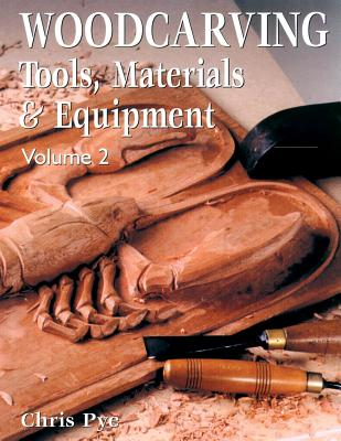 Woodcarving Tools, Materials & Equipment By Pye, Chris